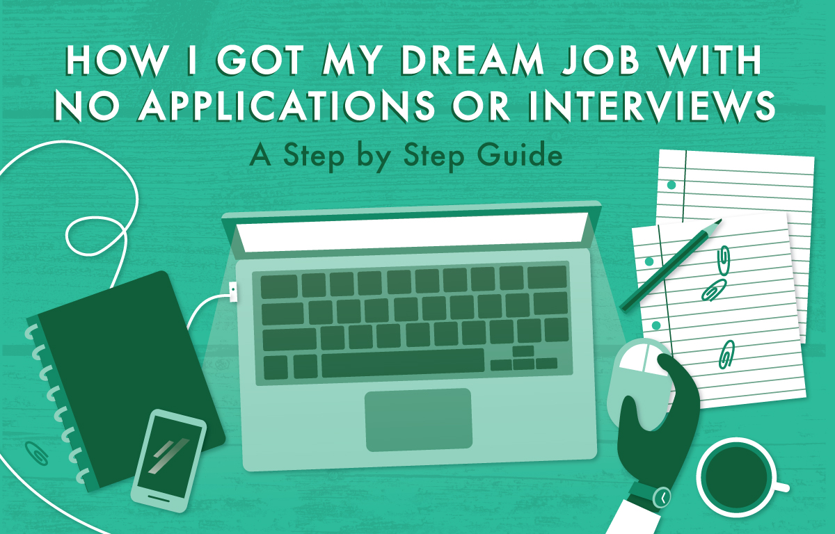 How I Got My Dream Job With No Applications Or Interviews