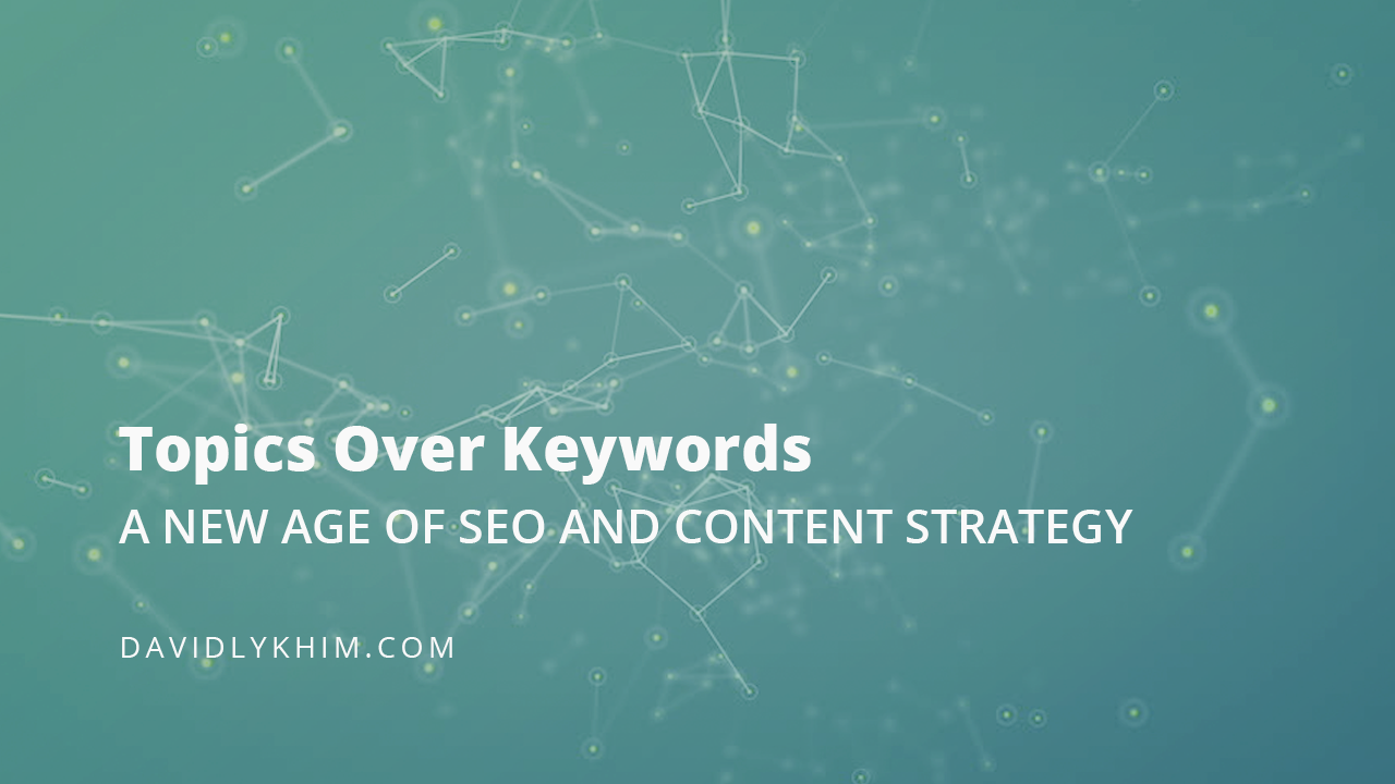 Topics Over Keywords: A New Age of SEO and Content Strategy
