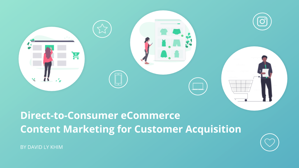 How Content Marketing  Helps Direct-to-Consumer eCommerce Companies Drive Customer Acquisition